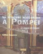 Couverture du livre « La peinture allégorique à Pompéi ; le regard de Cicéron » de Gilles Sauron aux éditions Picard