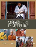 Couverture du livre « Médecines d'ailleurs ; rencontre avec ceux qui soignent autrement » de Elena Sender et Bernard Fontanille aux éditions La Martiniere