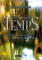 Couverture du livre « Les vieux habits du temps ; investigation sur la vraie nature du temps » de Claire Wagner-Remy aux éditions Elzevir