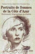 Couverture du livre « Portraits de femmes de la Côte d'Azur ; dictionnaire biographique au féminin » de Suzanne Cervera et Ralph Schor et Veronique Thuin aux éditions Serre