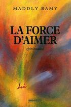 Couverture du livre « La force d'aimer » de Maddly Bamy aux éditions Pirot