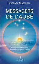 Couverture du livre « Messagers de l'aube ; enseignements de notre famille de lumière des Pléiades » de Barbara Marciniak aux éditions Ariane