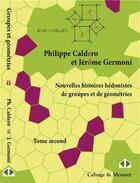 Couverture du livre « Nouvelles histoires hédonistes de groupes et de géométries t.2 » de Philippe Caldero et Jerome Germoni aux éditions Calvage Mounet