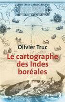 Couverture du livre « Le cartographe des Indes boréales » de Olivier Truc aux éditions Metailie