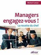 Couverture du livre « Managers, engagez-vous ! ; la recette du chef » de Michel Cattan aux éditions Afnor