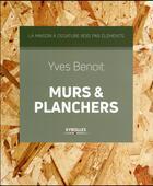 Couverture du livre « Murs et planchers » de Yves Benoit aux éditions Eyrolles