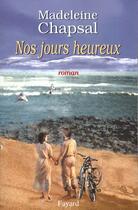 Couverture du livre « Nos jours heureux » de Madeleine Chapsal aux éditions Fayard