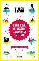 Couverture du livre « Sans télé, on ressent davantage le froid » de Titiou Lecoq aux éditions Fayard