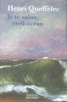 Couverture du livre « Je te salue, vieil ocean... » de Henri Queffelec aux éditions Rocher