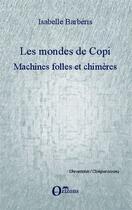 Couverture du livre « Les mondes de copi ; machines folles et chimères » de Isabelle Barberis aux éditions Orizons