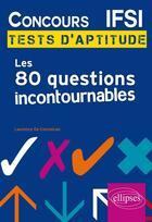 Couverture du livre « Concours IFSI : tests d'aptitude ; les 80 questions incontournables » de Laurence De Conceicao aux éditions Ellipses