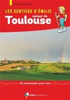 Couverture du livre « Les sentiers d'Emilie ; autour de Toulouse » de Jean-Pierre Sirejol aux éditions Rando Editions