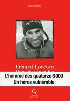 Couverture du livre « Erhard Loretan ; une vie suspendue » de Charlie Buffet aux éditions Guerin