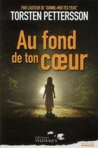 Couverture du livre « Au fond de ton coeur » de Torsten Pettersson aux éditions Telemaque