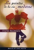 Couverture du livre « Le peintre de la vie moderne » de Charles Baudelaire aux éditions Mille Et Une Nuits