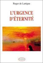 Couverture du livre « L'urgence d'eternite » de Roger De Lartigue aux éditions Altess
