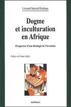 Couverture du livre « Dogme et inculturation en Afrique ; perspective d'une théologie de l'invention » de Leonard Santedi Kinkupu aux éditions Karthala