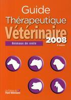 Couverture du livre « Guide thérapeutique vétérinaire ; animaux de rente (édition 2008) » de Collectif aux éditions Le Point Veterinaire