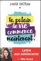 Couverture du livre « Ta putain de vie commence maintenant » de Louise Pasteau aux éditions Albin Michel