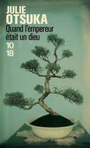 Couverture du livre « Quand l'Empereur était un Dieu » de Julie Otsuka aux éditions 10/18