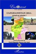 Couverture du livre « Eurorient T.40 ; L'Afghanistan 2014 : Retrait Ou Retraite ? » de Eurorient aux éditions L'harmattan