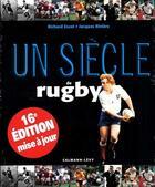 Couverture du livre « Un siècle de rugby (édition 2013) » de Jacques Riviere et Richard Escot aux éditions Calmann-levy
