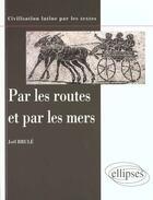 Couverture du livre « Par Les Routes Et Par Les Mers Civilisation Latine » de Brule aux éditions Ellipses Marketing