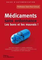 Couverture du livre « Médicaments sans ordonnance ; les bons et les mauvais ! guide d'automédication » de Jean-Paul Giroud aux éditions La Martiniere