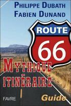 Couverture du livre « Route 66 ; mythique itinéraire » de Philippe Dubath et Fabien Dunand aux éditions Favre