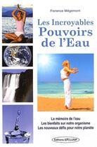 Couverture du livre « Les incroyables pouvoirs de l'eau » de Florence Megemont aux éditions Exclusif