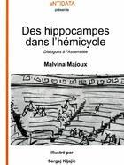 Couverture du livre « Des hippocampes dans l'hémicycle ; dialogues à l'Assemblée » de Malvina Majoux aux éditions Antidata