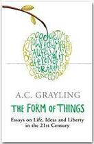 Couverture du livre « The form of things ; essays on life, ideas and liberty in the 21st century » de Anthony C. Grayling aux éditions Orion
