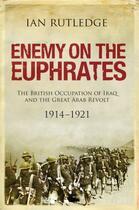 Couverture du livre « Enemy on the Euphrates » de Rutledge Ian aux éditions Saqi Books Digital