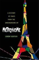 Couverture du livre « Metronome - a history of paris from the underground up » de Lorant Deutsch aux éditions Interart