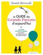 Couverture du livre « Le guide des grands-parents d'aujourd'hui par grand mercredi » de Grand Mercredi aux éditions Larousse