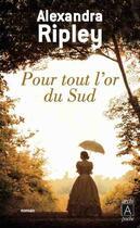 Couverture du livre « Pour tout l'or du Sud » de Alexandra Ripley aux éditions Archipel