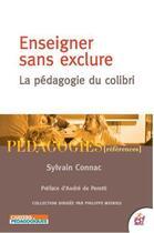 Couverture du livre « Enseigner sans exclure ; la pédagogie du colibri » de Sylvain Connac aux éditions Esf
