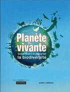 Couverture du livre « Planete vivante. comprendre et preserver la biodiversite » de Morgantini Nicolas aux éditions Quebec Amerique