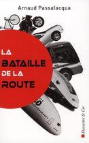 Couverture du livre « La bataille de la route » de Arnaud Passalacqua aux éditions Descartes & Cie