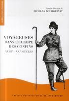 Couverture du livre « Voyageuses dans l'Europe des confins ; XVII-XX siècles » de Nicolas Bourguinat aux éditions Pu De Strasbourg