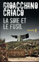 Couverture du livre « La soie et le fusil » de Gioacchino Criaco aux éditions Metailie