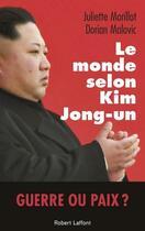 Couverture du livre « Le monde selon Kim Jong-Un » de Juliette Morillot et Dorian Malovic aux éditions Robert Laffont