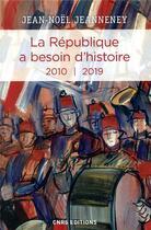 Couverture du livre « La République a besoin d'histoire ; 2010-2019 » de Jean-Noel Jeanneney aux éditions Cnrs