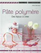Couverture du livre « Pâte polymère ; des bijoux à créer » de Odile Bailloeul aux éditions Le Temps Apprivoise