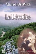Couverture du livre « La dévoilée » de Michel Lacombe aux éditions Editions Du Mot Passant