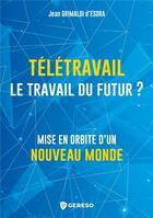 Couverture du livre « Télétravail : le travail du futur ? mise en orbite d'un nouveau monde » de Jean Grimaldi D'Esdra aux éditions Gereso