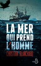 Couverture du livre « La mer qui prend l'homme » de Christian Blanchard aux éditions Belfond