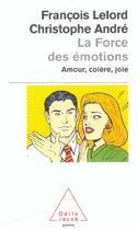 Couverture du livre « La force des émotions ; amour, colère, joie » de Andre+Lelord aux éditions Odile Jacob