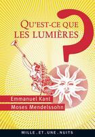 Couverture du livre « Qu'est-ce que les Lumières ? » de Moses Mendelssohn et Immanuel Kant aux éditions Mille Et Une Nuits