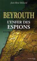 Couverture du livre « Beyrouth ; l'enfer des espions » de Jean-Rene Belliard aux éditions Nouveau Monde